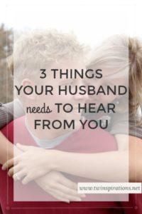 3 Things Your Husband Needs to Hear From You