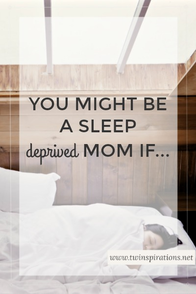 You Might Be A Sleep Deprived Mom If…