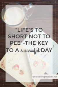 """Life's Too Short Not to Pee""-The Key to a Successful Day"