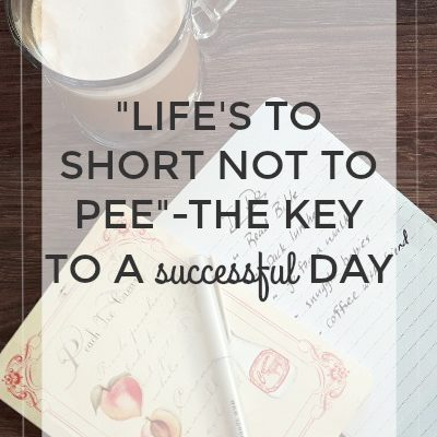 """""""Life's Too Short Not to Pee""""-The Key to a Successful Day"""