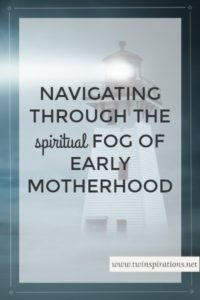 Navigating Through the Spiritual Fog of Early Motherhood