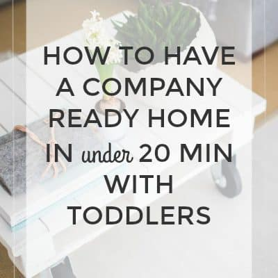 How to Have a Company Ready Home in Under 20 Minutes with Toddlers