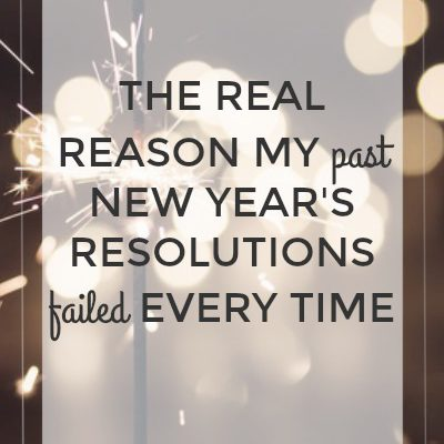 The Real Reason My Past New Year's Resolutions Failed Every Time