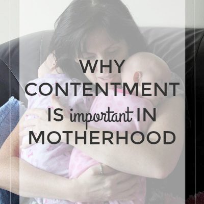Why Contentment is Important to Your Motherhood