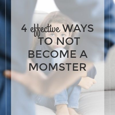 4 Effective Ways to Not Become a Momster