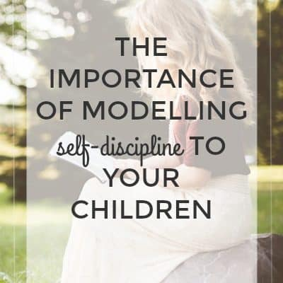 """Do as I say, not as I do""-The Importance of Modelling Self-Discipline to Your Children"