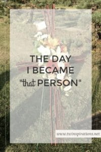 "The Day I Became ""that person"""