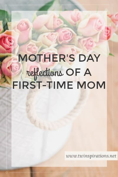Mother's Day Reflections of a First-Time Mom - Twinspirations